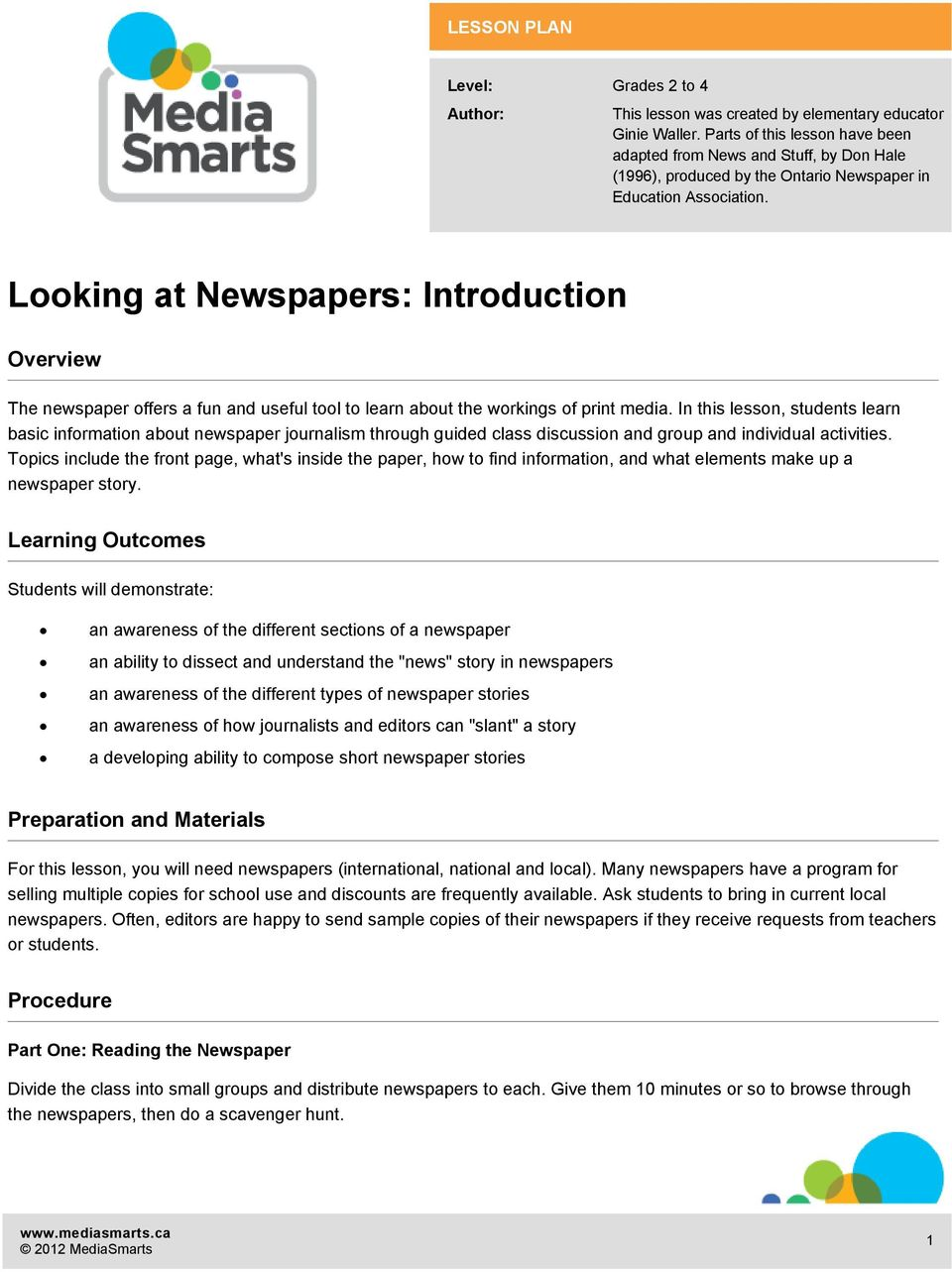 Looking at Newspapers: Introduction Overview The newspaper offers a fun and useful tool to learn about the workings of print media.
