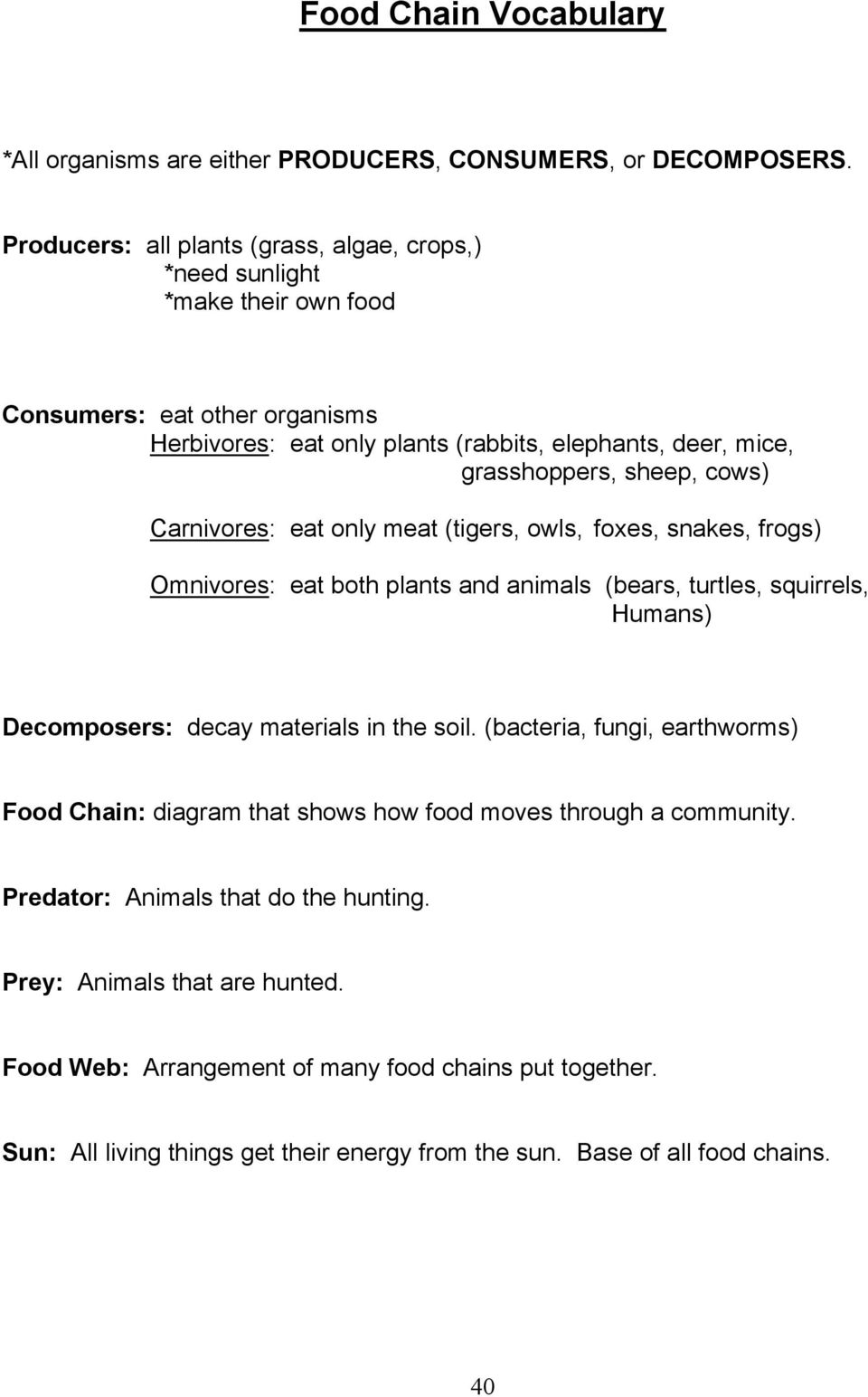 sheep, cows) Carnivores: eat only meat (tigers, owls, foxes, snakes, frogs) Omnivores: eat both plants and animals (bears, turtles, squirrels, Humans) Decomposers: decay materials in the soil.