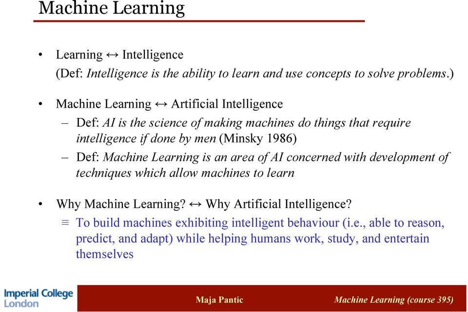 1986) Def: Machine Learning is an area of AI concerned with development of techniques which allow machines to learn Why Machine Learning?