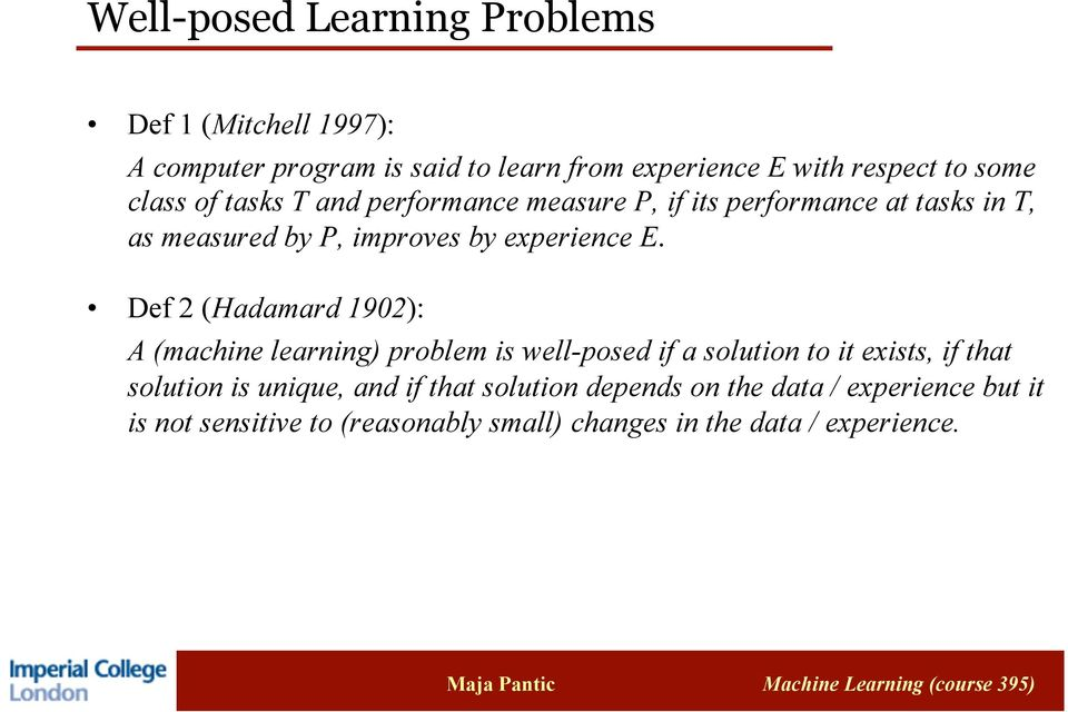 Def 2 (Hadamard 1902): A (machine learning) problem is well-posed if a solution to it exists, if that solution is unique, and