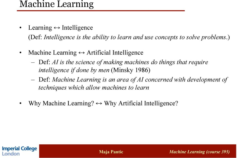 ) Machine Learning Artificial Intelligence Def: AI is the science of making machines do things that
