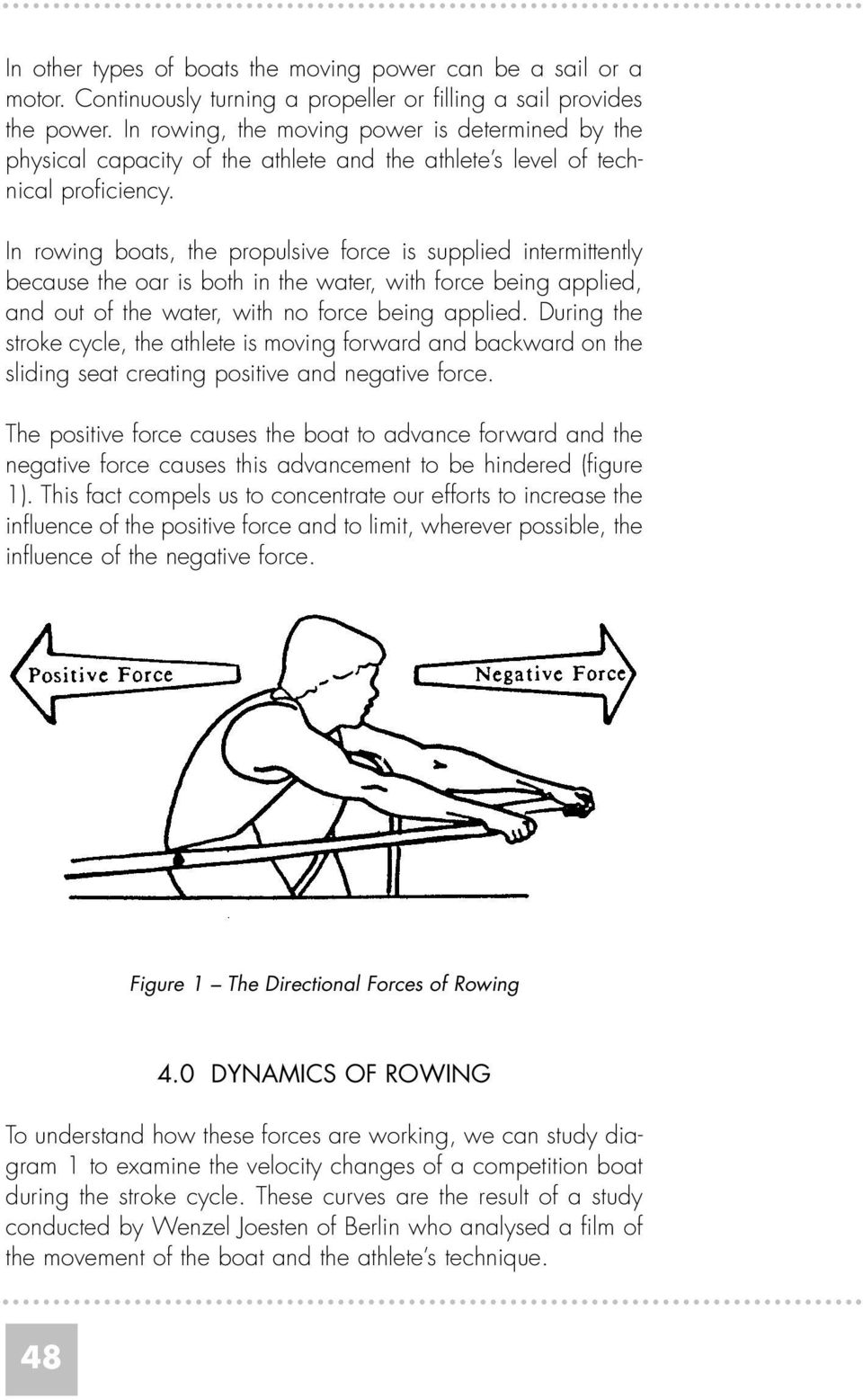 In rowing boats, the propulsive force is supplied intermittently because the oar is both in the water, with force being applied, and out of the water, with no force being applied.