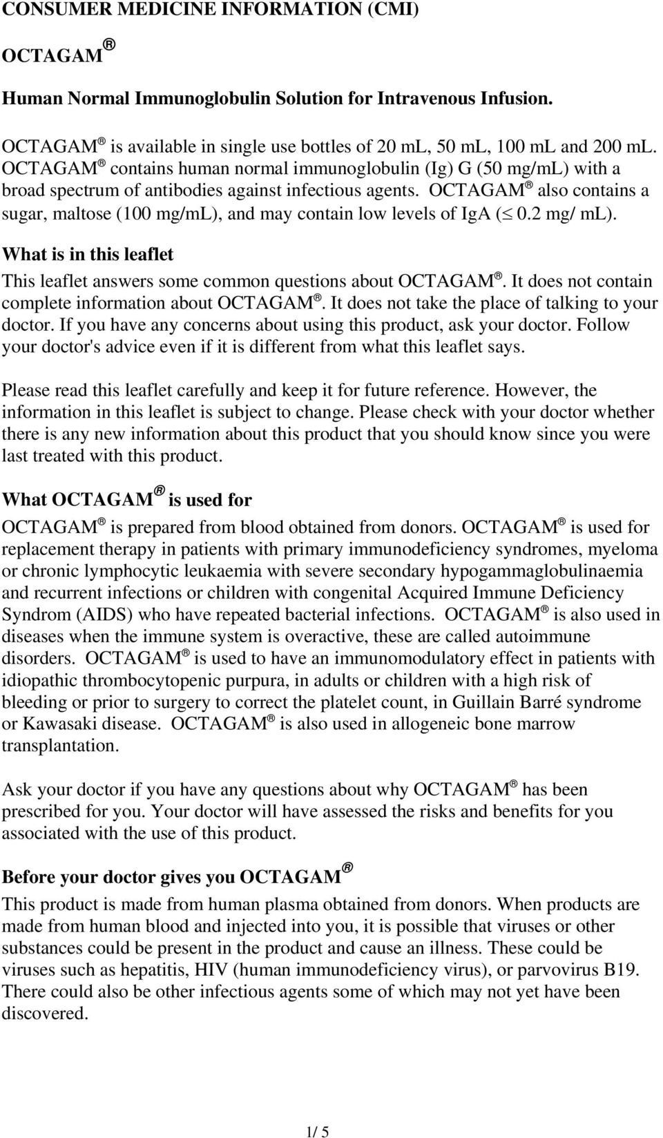 OCTAGAM also contains a sugar, maltose (100 mg/ml), and may contain low levels of IgA ( 0.2 mg/ ml). What is in this leaflet This leaflet answers some common questions about OCTAGAM.