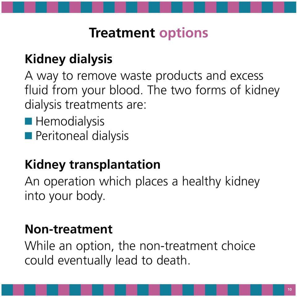 The two forms of kidney dialysis treatments are: Hemodialysis Peritoneal dialysis Kidney