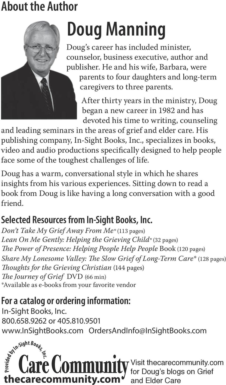 After thirty years in the ministry, Doug began a new career in 1982 and has devoted his time to writing, counseling and leading seminars in the areas of grief and elder care.