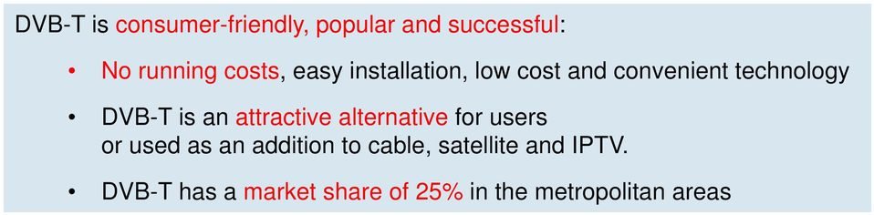 alternative for users or used as an addition to cable, satellite and IPTV.