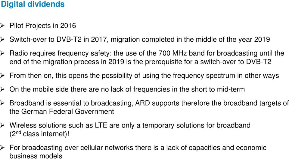 n On the mobile side there are no lack of frequencies in the short to mid-term Broadband is essential to broadcasting, ARD supports therefore the broadband targets of the German Federal