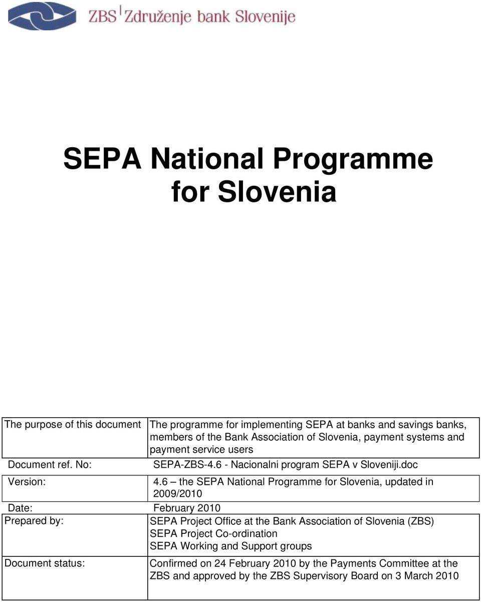 6 the, updated in 2009/2010 Date: February 2010 Prepared by: SEPA Project Office at the Bank Association of Slovenia (ZBS) SEPA Project Co-ordination SEPA