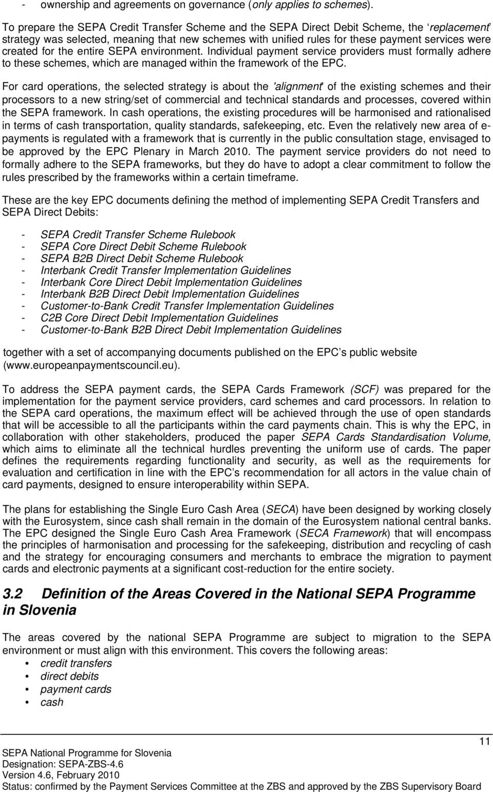 for the entire SEPA environment. Individual payment service providers must formally adhere to these schemes, which are managed within the framework of the EPC.