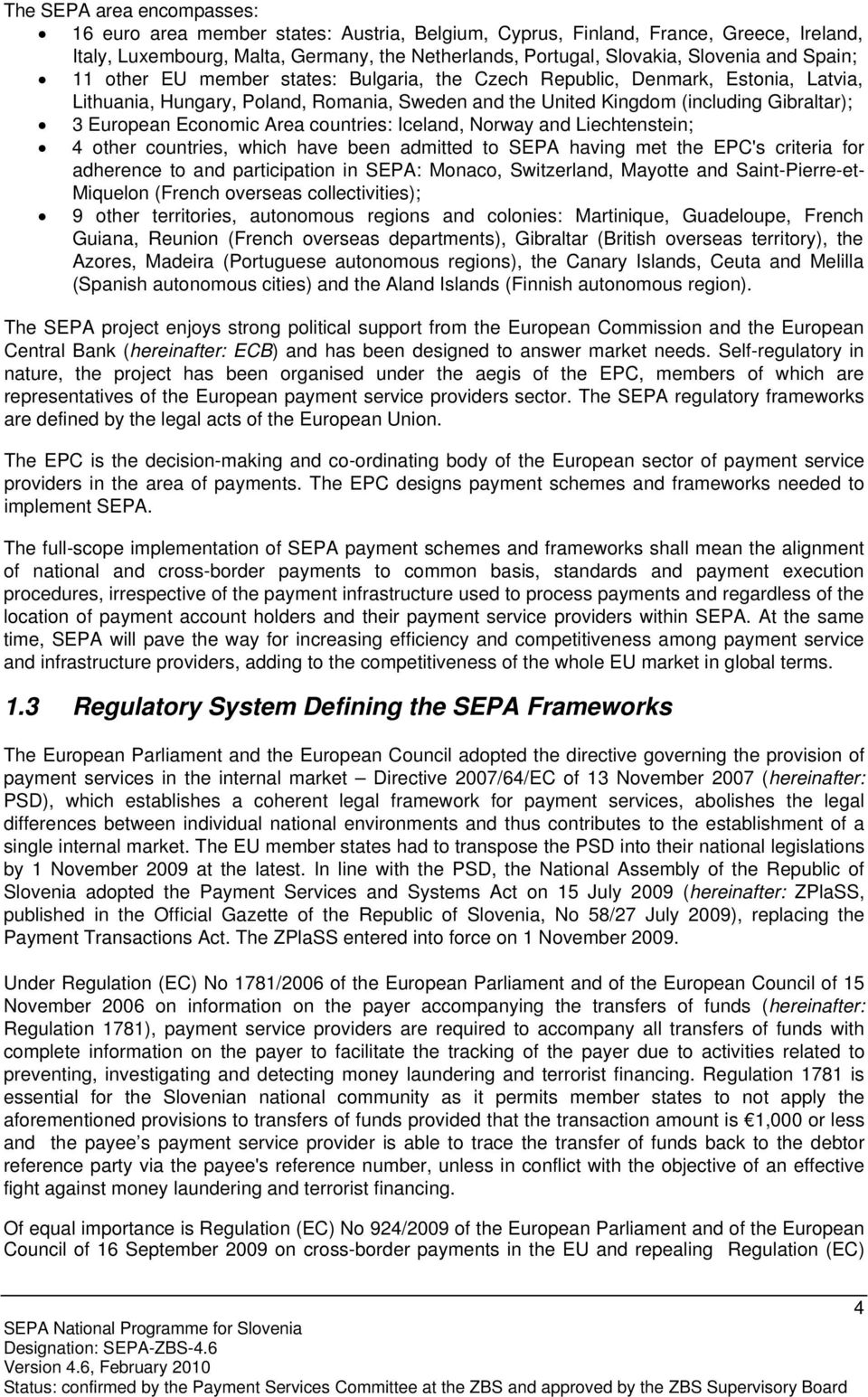 Area countries: Iceland, Norway and Liechtenstein; 4 other countries, which have been admitted to SEPA having met the EPC's criteria for adherence to and participation in SEPA: Monaco, Switzerland,