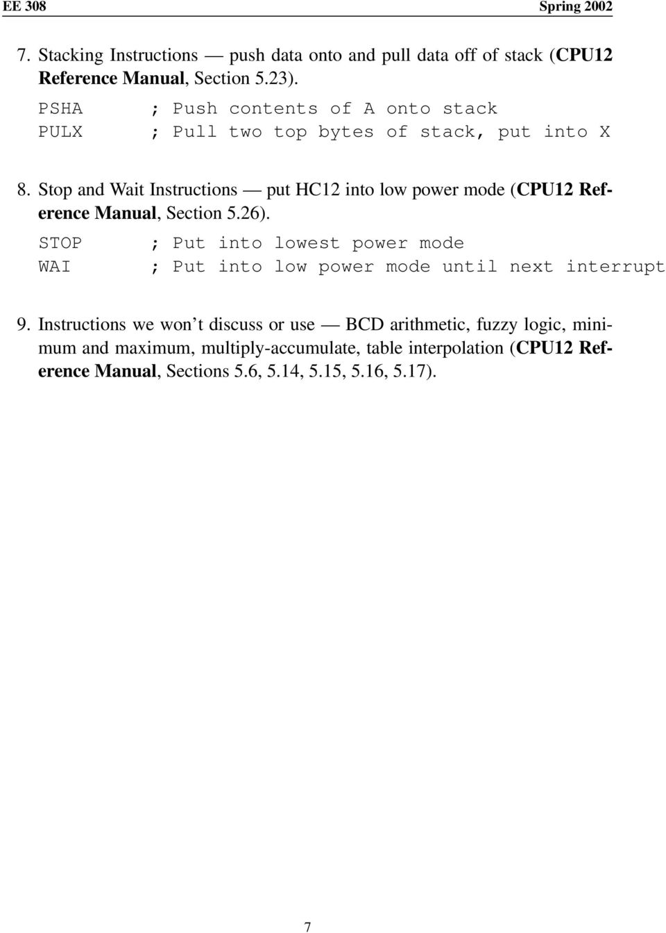 Stop and Wait Instructions put HC12 into low power mode (CPU12 Reference Manual, Section 5.26).