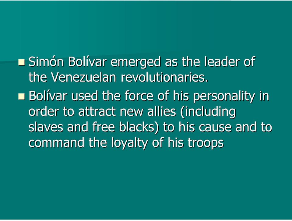 Bolívar used the force of his personality in order to