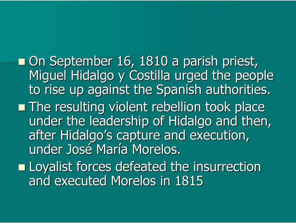 The resulting violent rebellion took place under the leadership of Hidalgo and then,