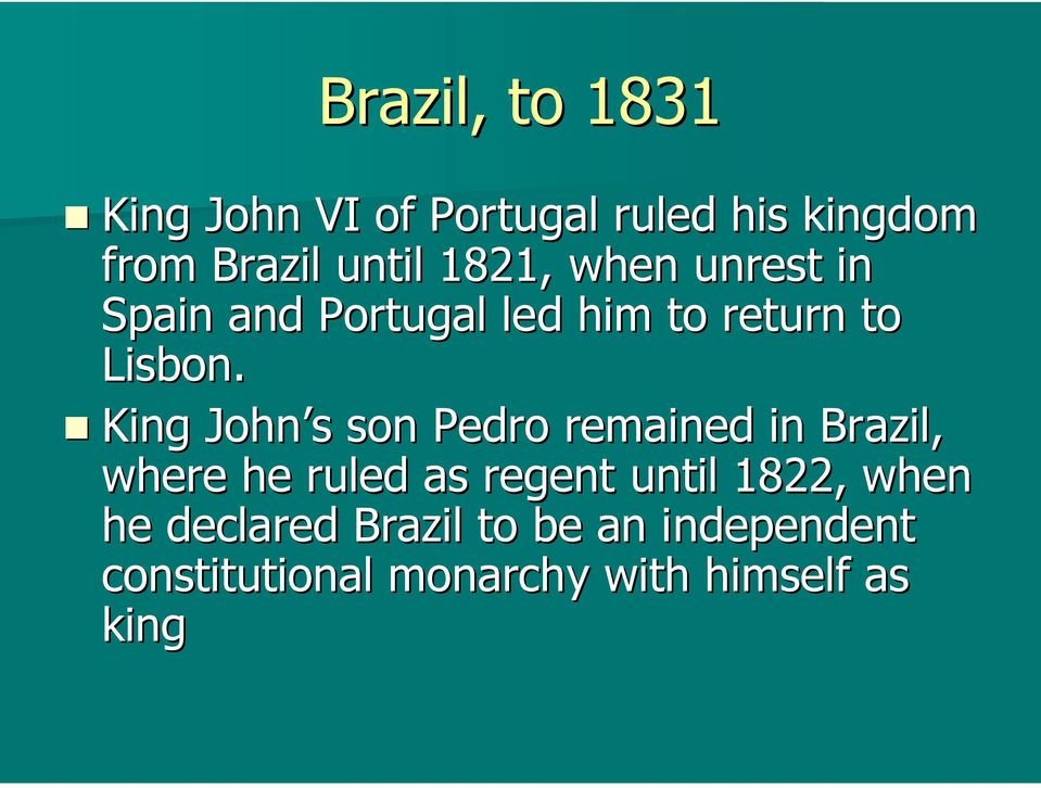 King John s s son Pedro remained in Brazil, where he ruled as regent until