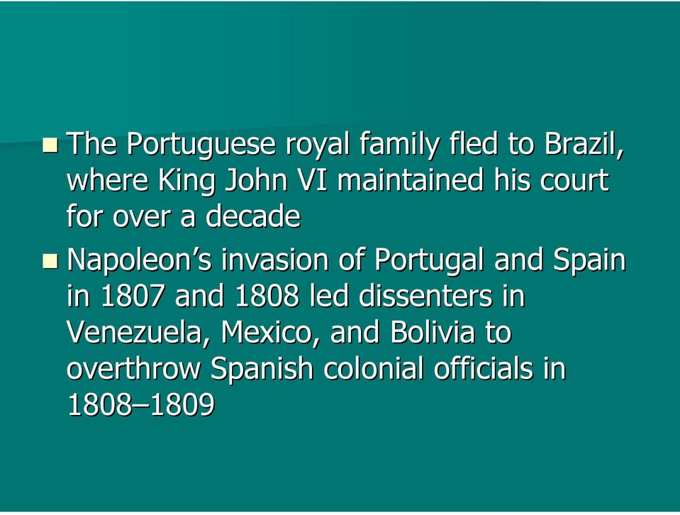 Portugal and Spain in 1807 and 1808 led dissenters in Venezuela,