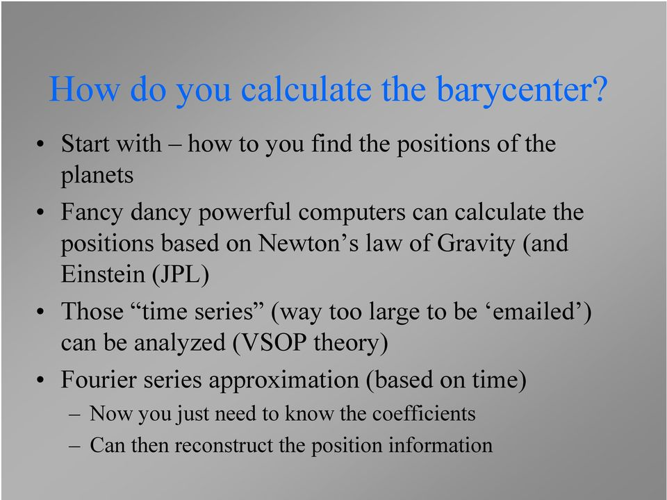 positions based on Newton s law of Gravity (and Einstein (JPL) Those time series (way too large to be