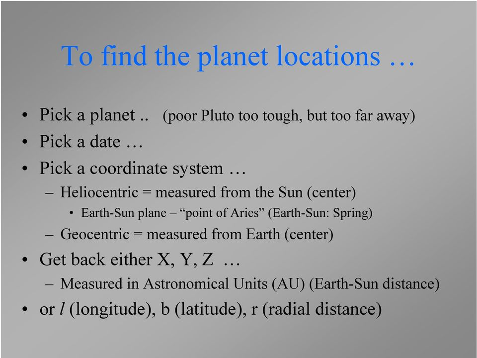 measured from the Sun (center) Earth-Sun plane point of Aries (Earth-Sun: Spring) Geocentric =