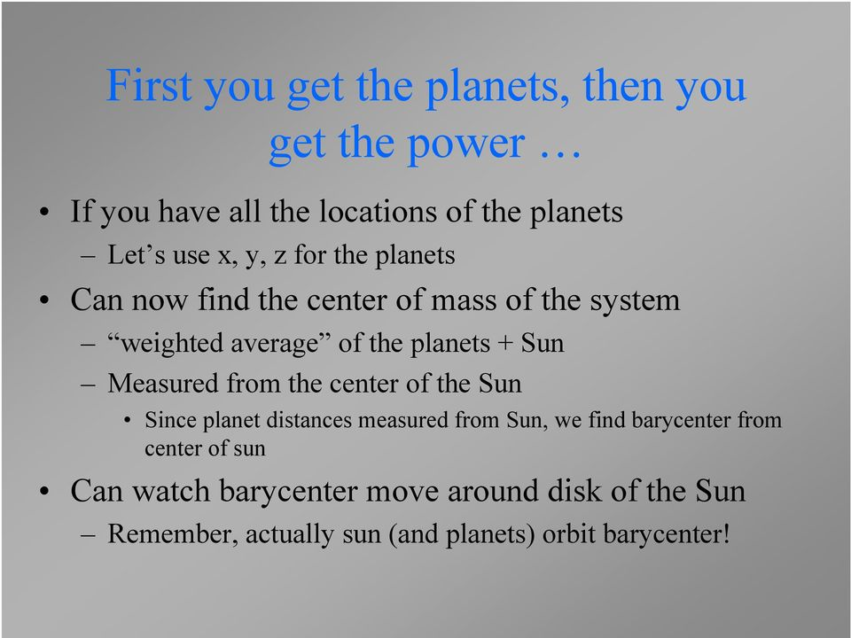 Measured from the center of the Sun Since planet distances measured from Sun, we find barycenter from