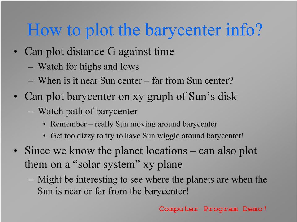 Can plot barycenter on xy graph of Sun s disk Watch path of barycenter Remember really Sun moving around barycenter Get too