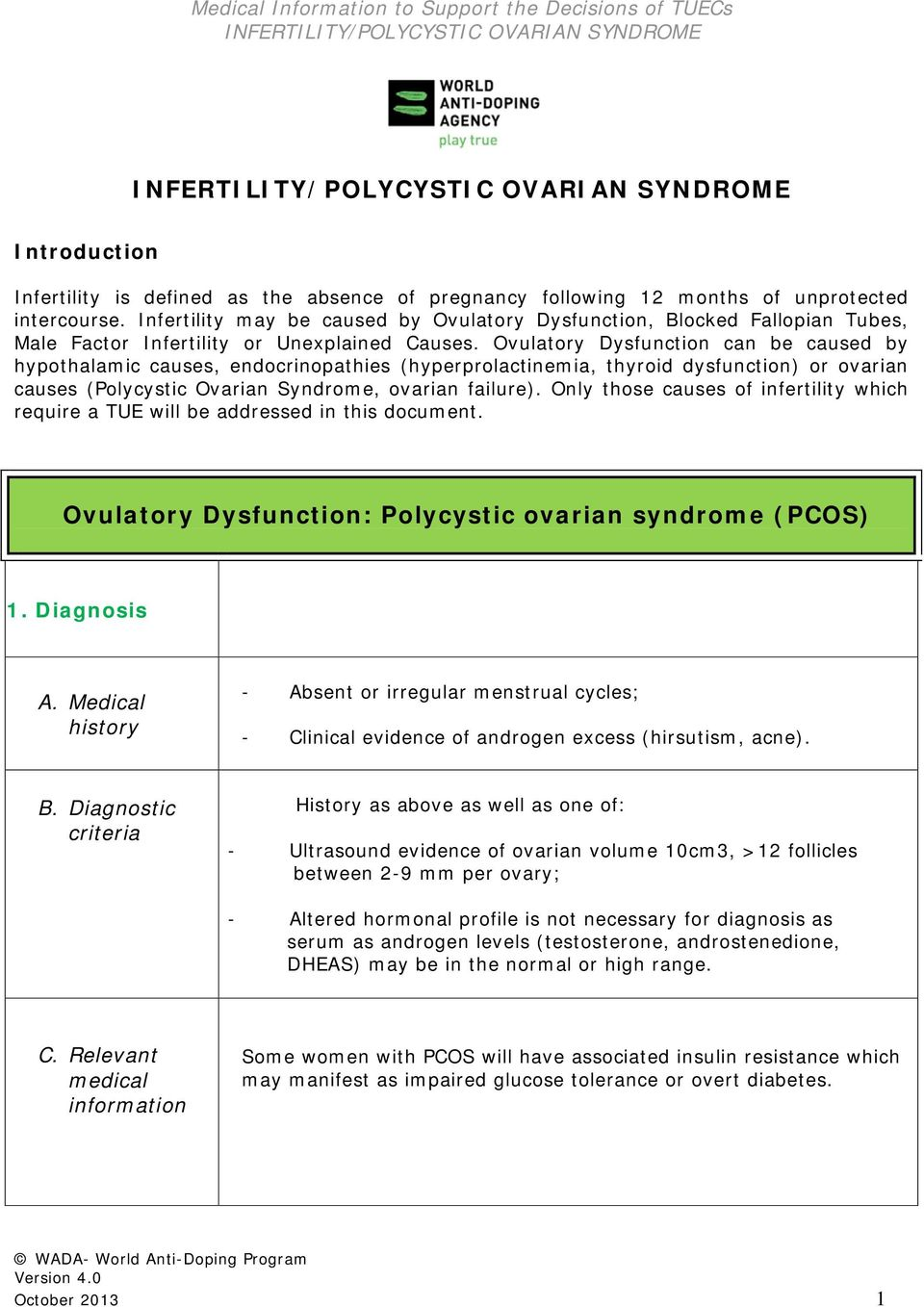 Ovulatory Dysfunction can be caused by hypothalamic causes, endocrinopathies (hyperprolactinemia, thyroid dysfunction) or ovarian causes (Polycystic Ovarian Syndrome, ovarian failure).