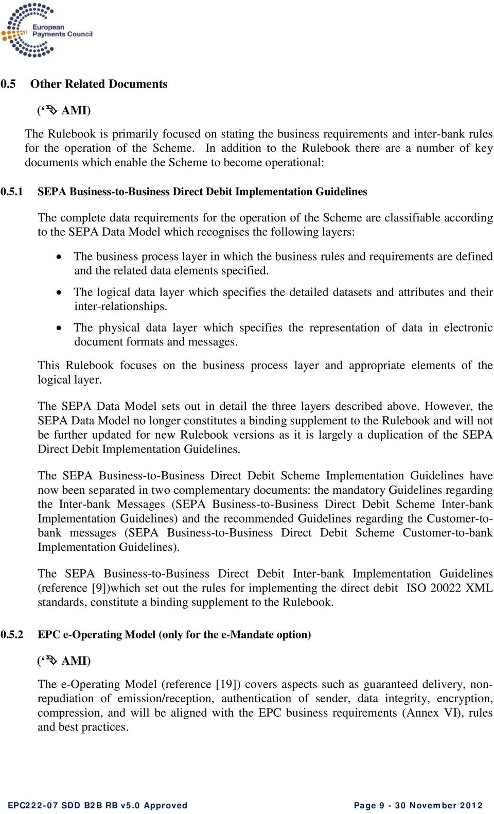 1 SEPA Business-to-Business Direct Debit Implementation Guidelines The complete data requirements for the operation of the Scheme are classifiable according to the SEPA Data Model which recognises
