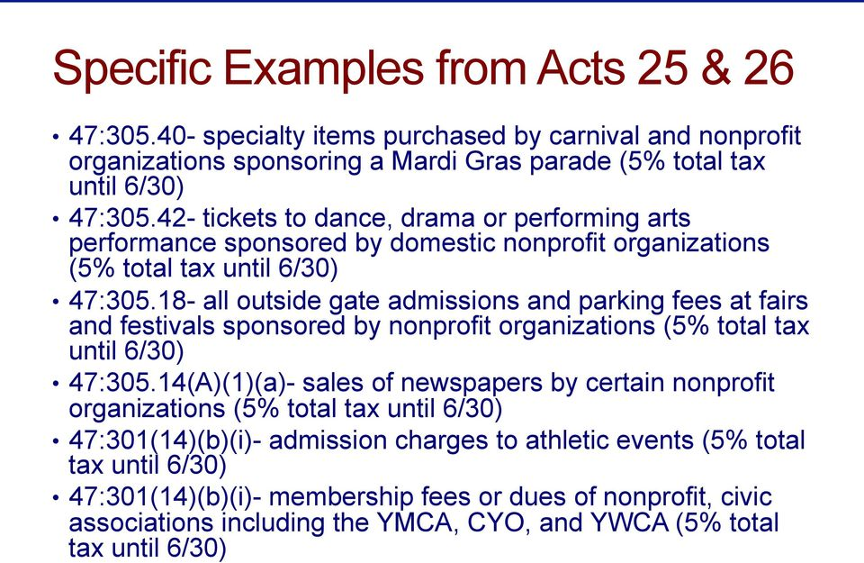 18- all outside gate admissions and parking fees at fairs and festivals sponsored by nonprofit organizations (5% total tax until 6/30) 47:305.