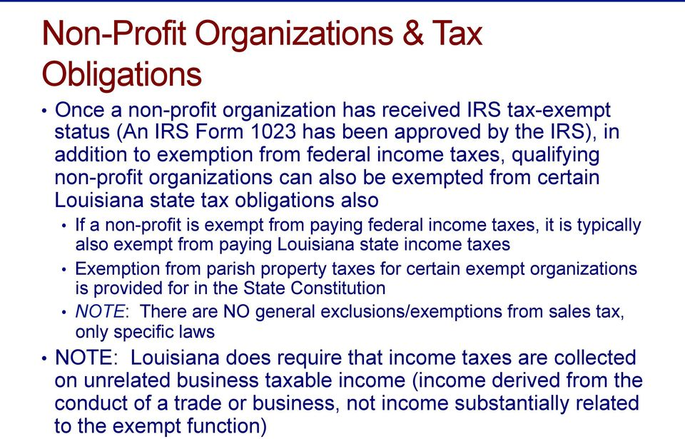 also exempt from paying Louisiana state income taxes Exemption from parish property taxes for certain exempt organizations is provided for in the State Constitution NOTE: There are NO general