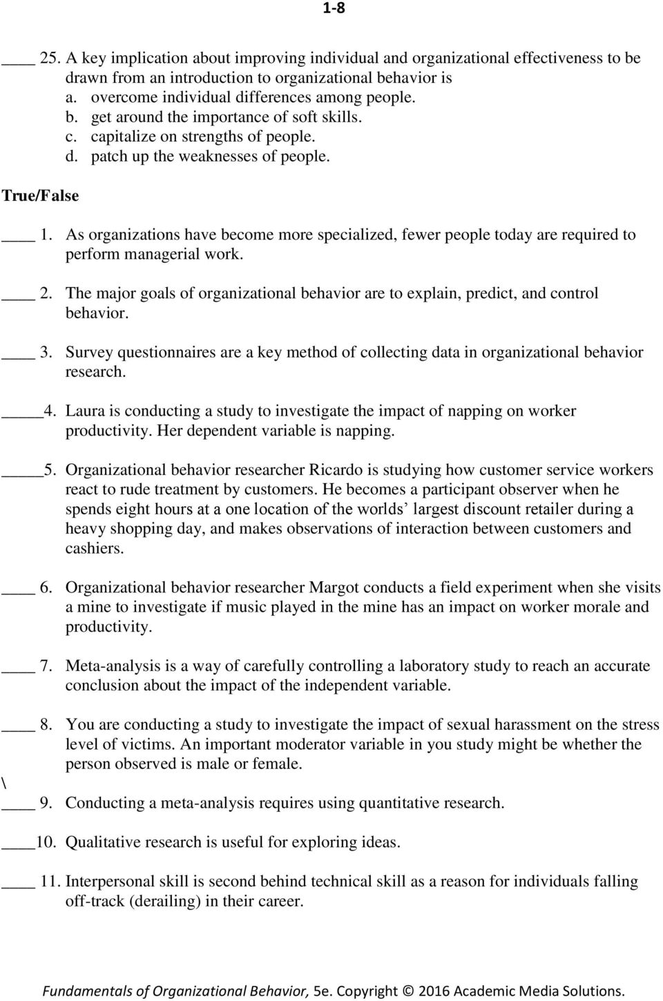 The major goals of organizational behavior are to explain, predict, and control behavior. 3. Survey questionnaires are a key method of collecting data in organizational behavior research. 4.