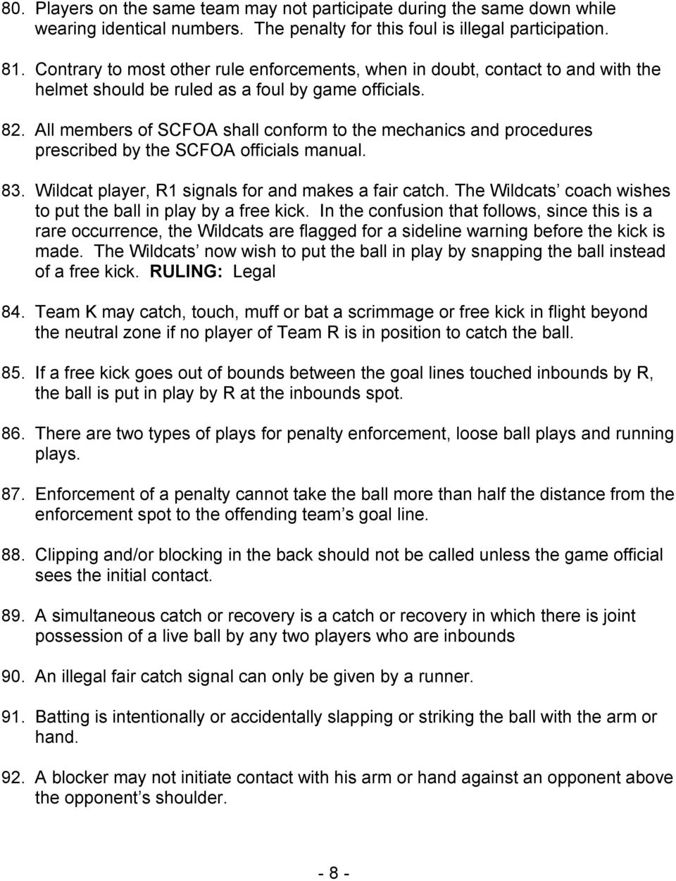 All members of SCFOA shall conform to the mechanics and procedures prescribed by the SCFOA officials manual. 83. Wildcat player, R1 signals for and makes a fair catch.