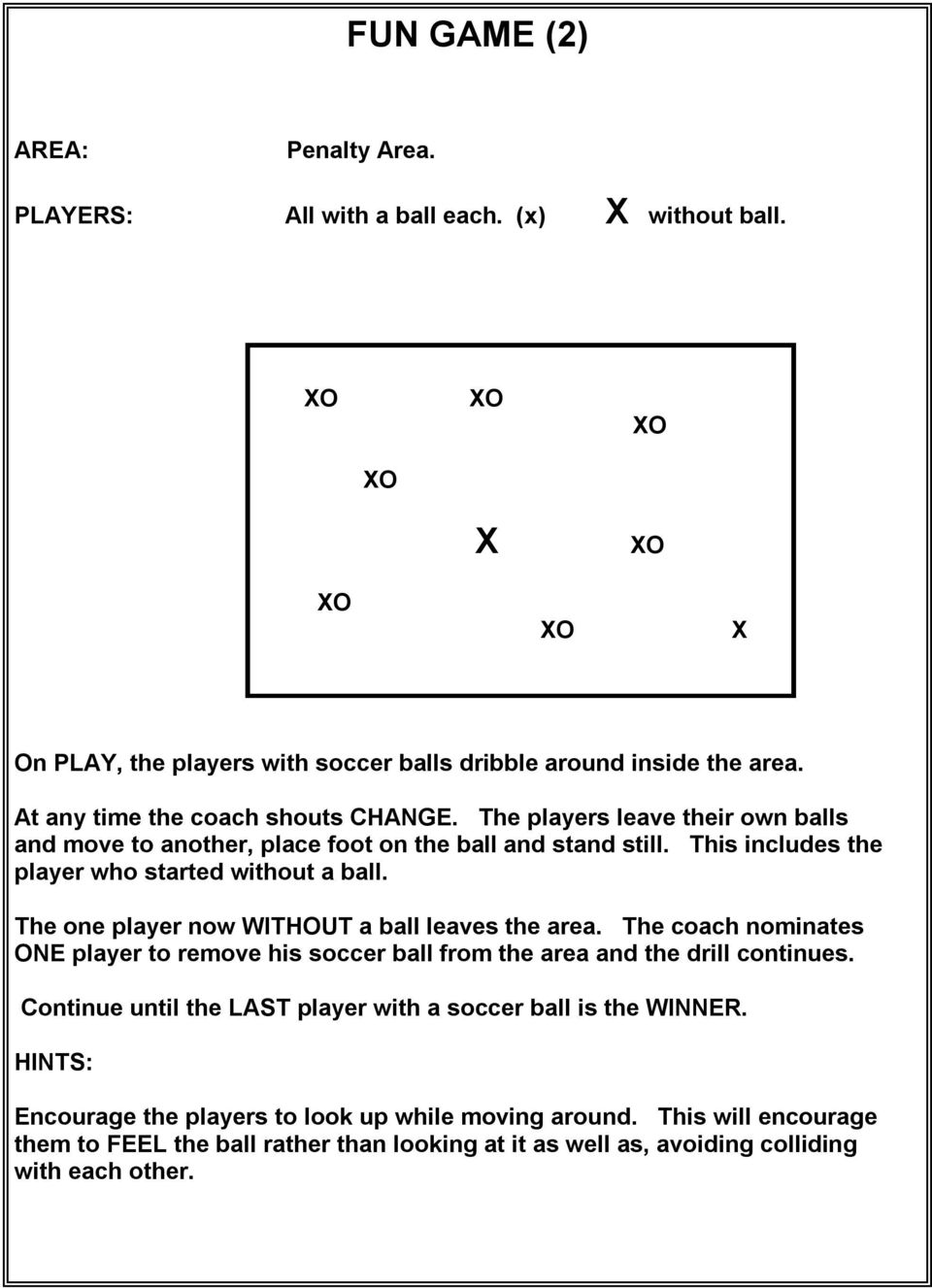 This includes the player who started without a ball. The one player now WITHOUT a ball leaves the area.