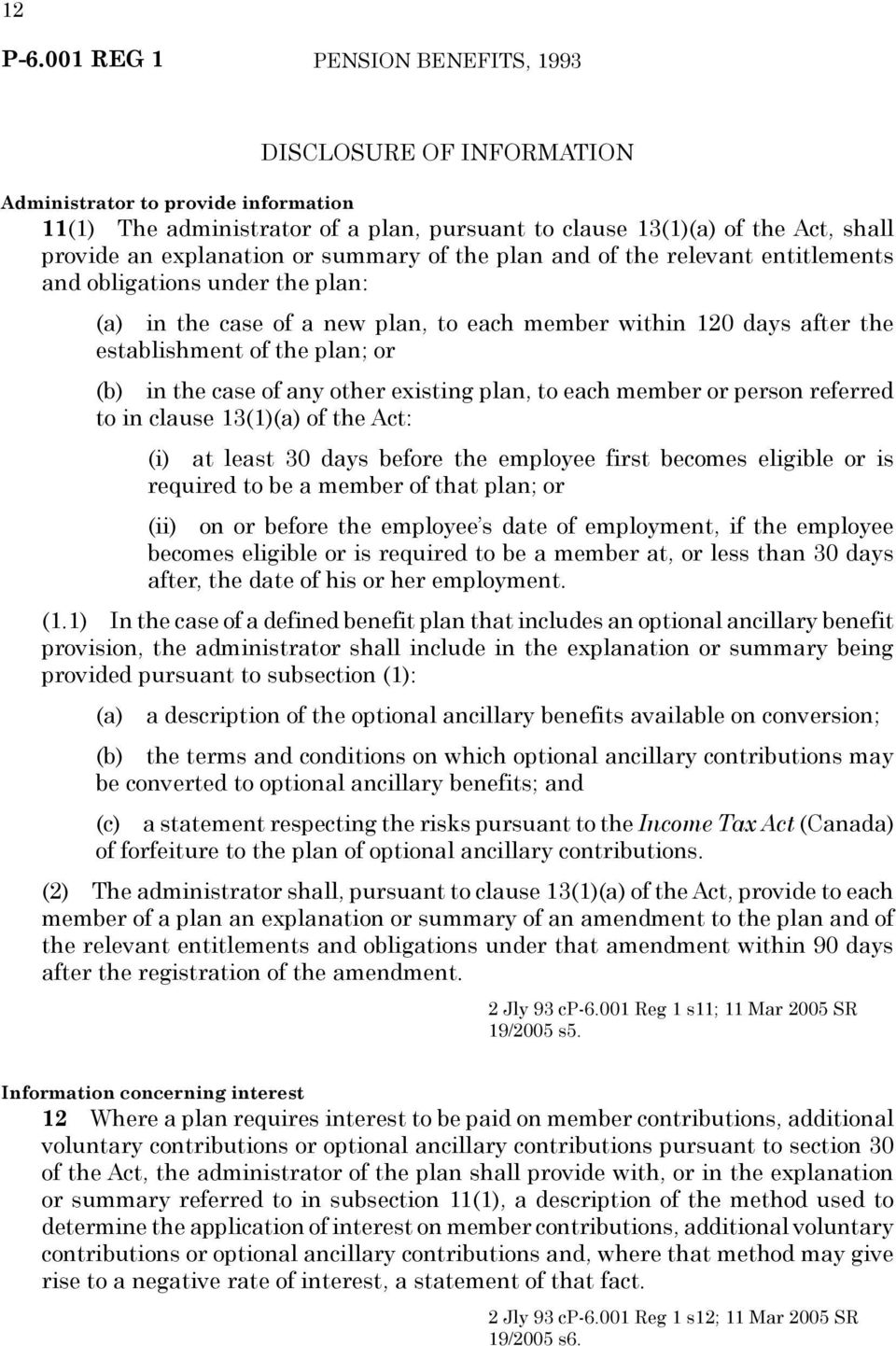 plan, to each member or person referred to in clause 13(1)(a) of the Act: (i) at least 30 days before the employee first becomes eligible or is required to be a member of that plan; or (ii) on or