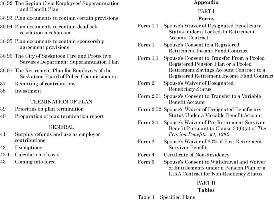 97 The Retirement Plan for Employees of the Saskatoon Board of Police Commissioners 37 Remitting of contributions 38 Investment TERMINATION OF PLAN 39 Priorities on plan termination 40 Preparation of