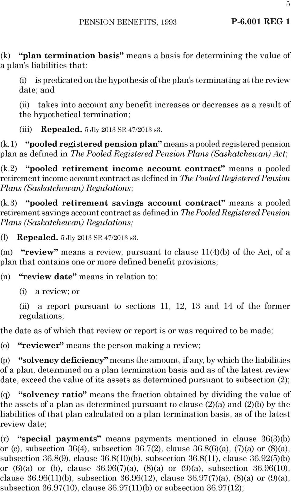 1) pooled registered pension plan means a pooled registered pension plan as defined in The Pooled Registered Pension Plans (Saskatchewan) Act; (k.
