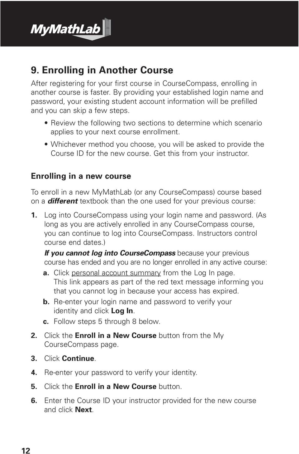 Review the following two sections to determine which scenario applies to your next course enrollment. Whichever method you choose, you will be asked to provide the Course ID for the new course.