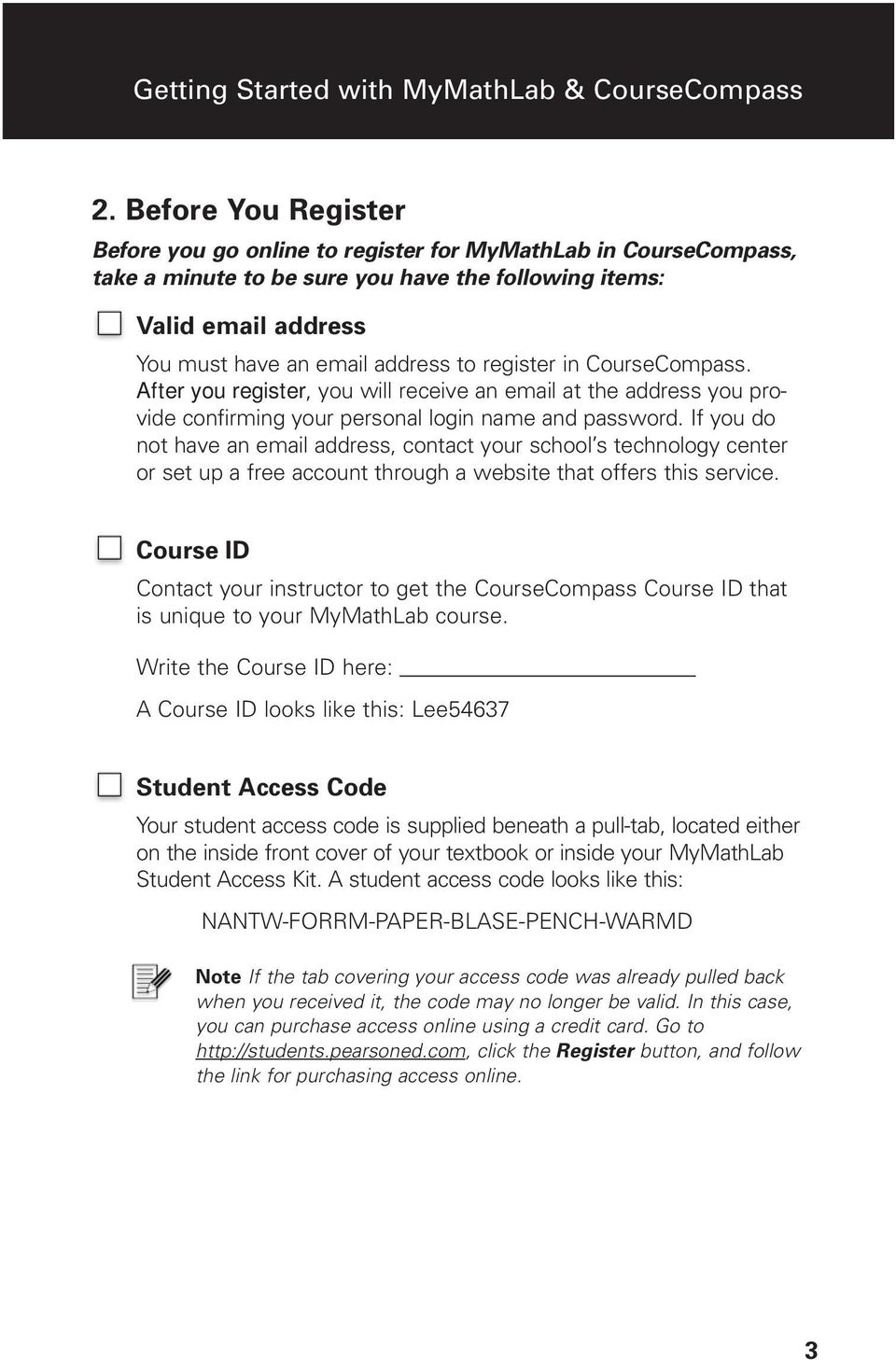 register in CourseCompass. After you register, you will receive an email at the address you provide confirming your personal login name and password.
