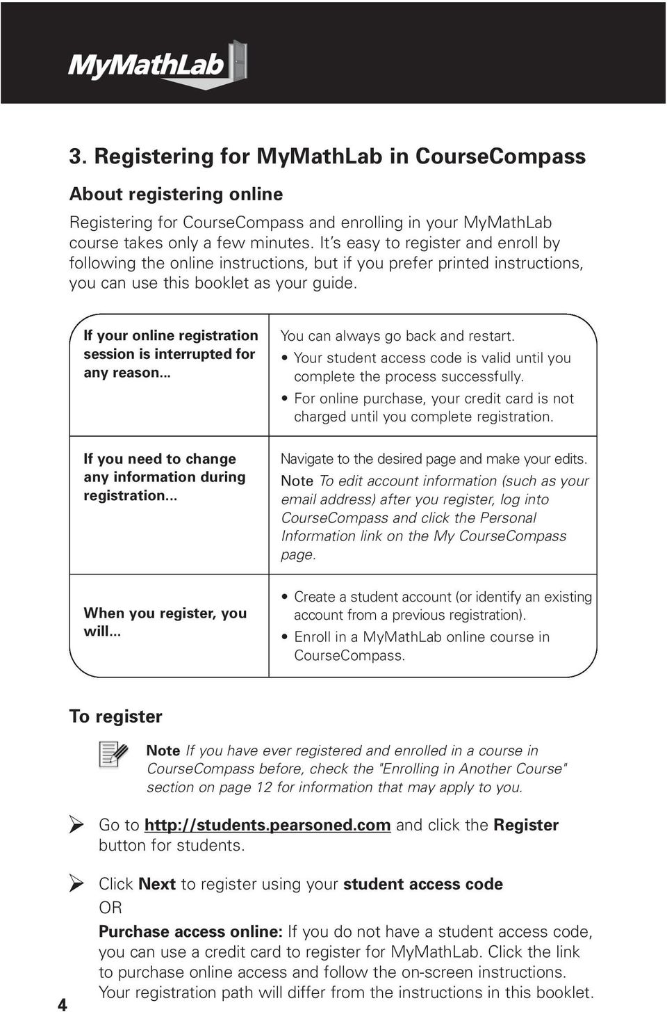 If your online registration session is interrupted for any reason... You can always go back and restart. Your student access code is valid until you complete the process successfully.