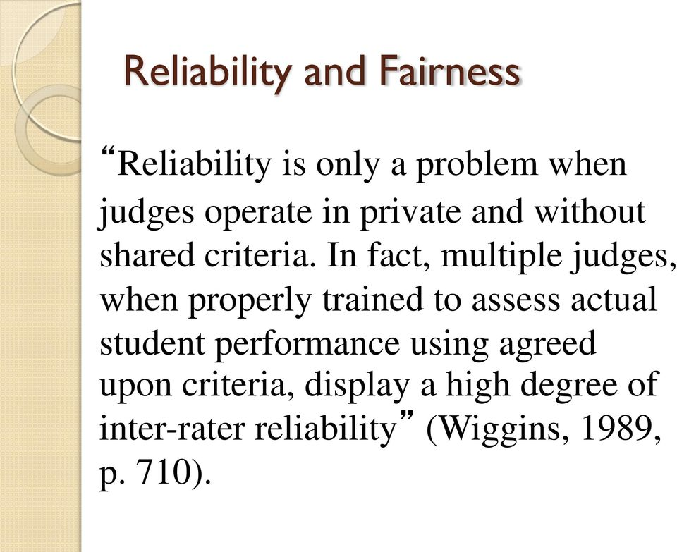 In fact, multiple judges, when properly trained to assess actual student
