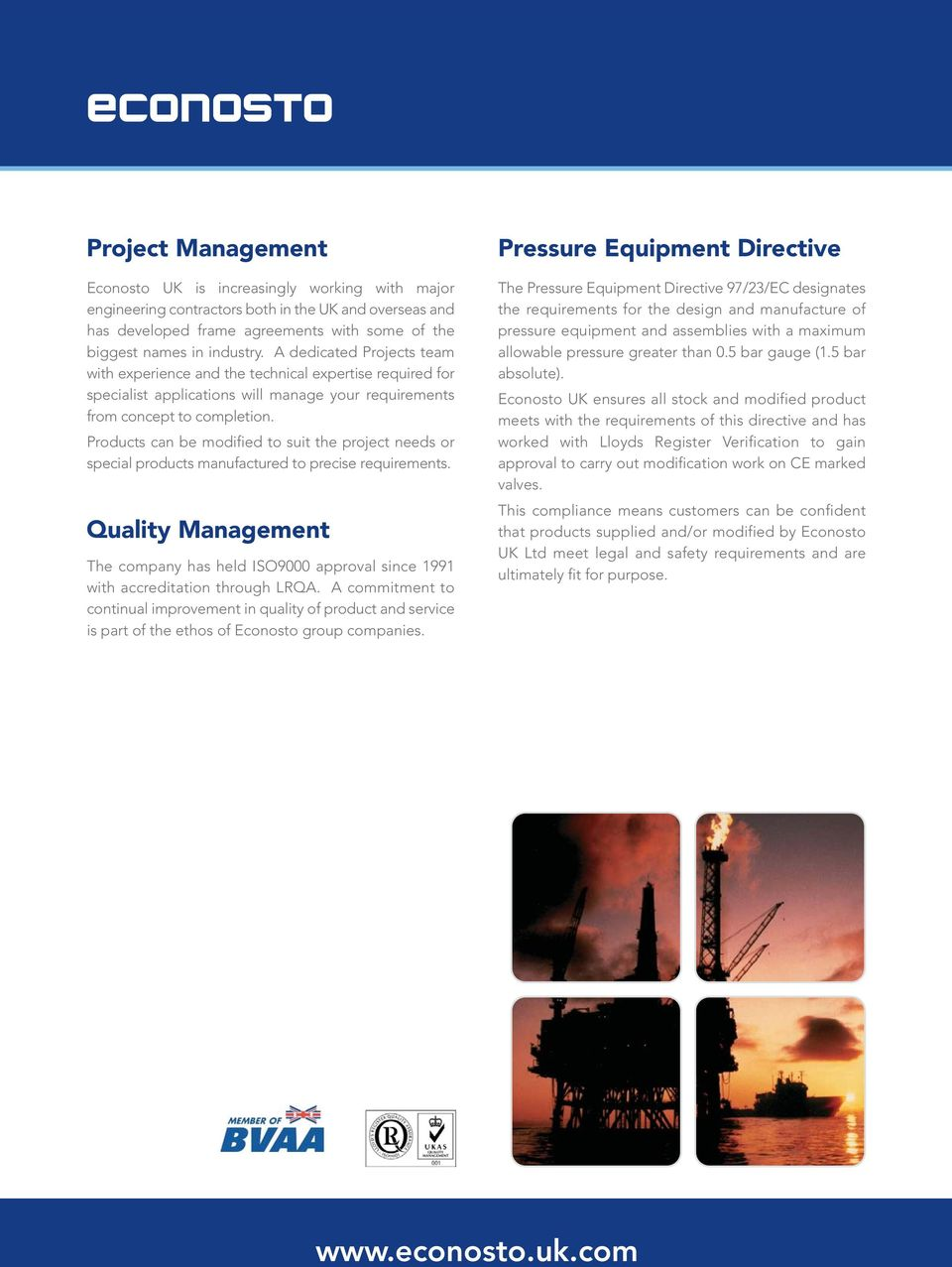 Products can be modified to suit the project needs or special products manufactured to precise requirements.