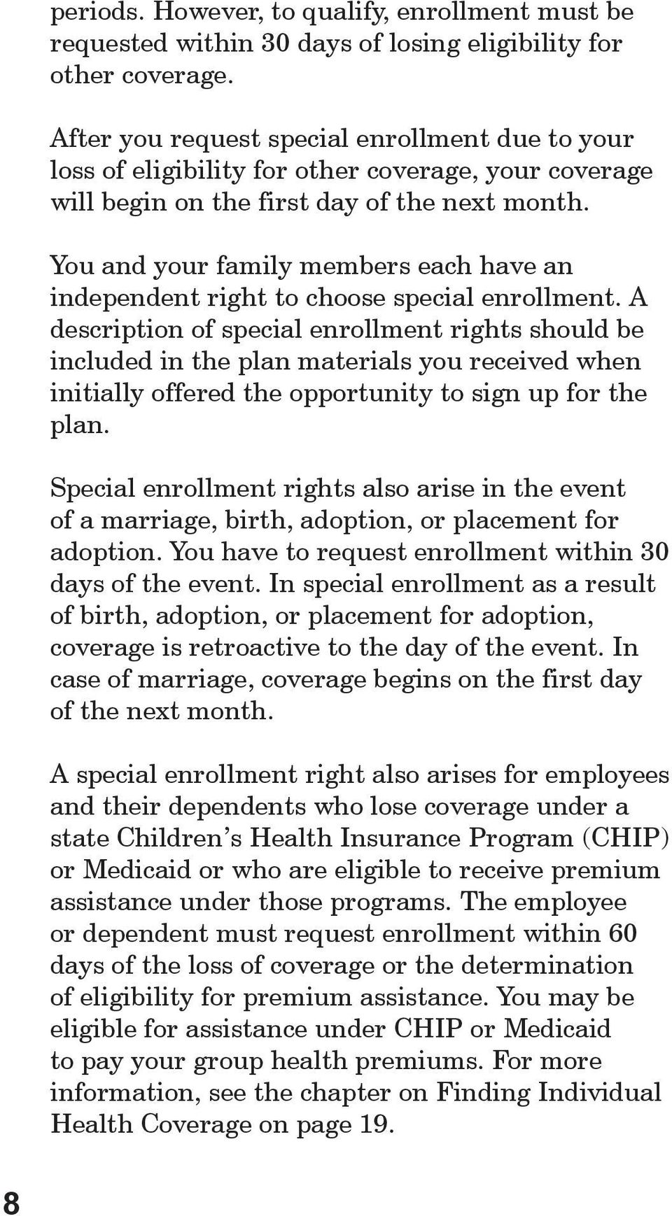 You and your family members each have an independent right to choose special enrollment.