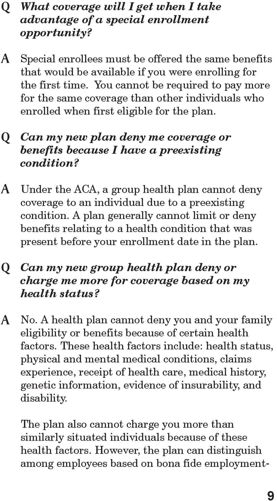 You cannot be required to pay more for the same coverage than other individuals who enrolled when first eligible for the plan.