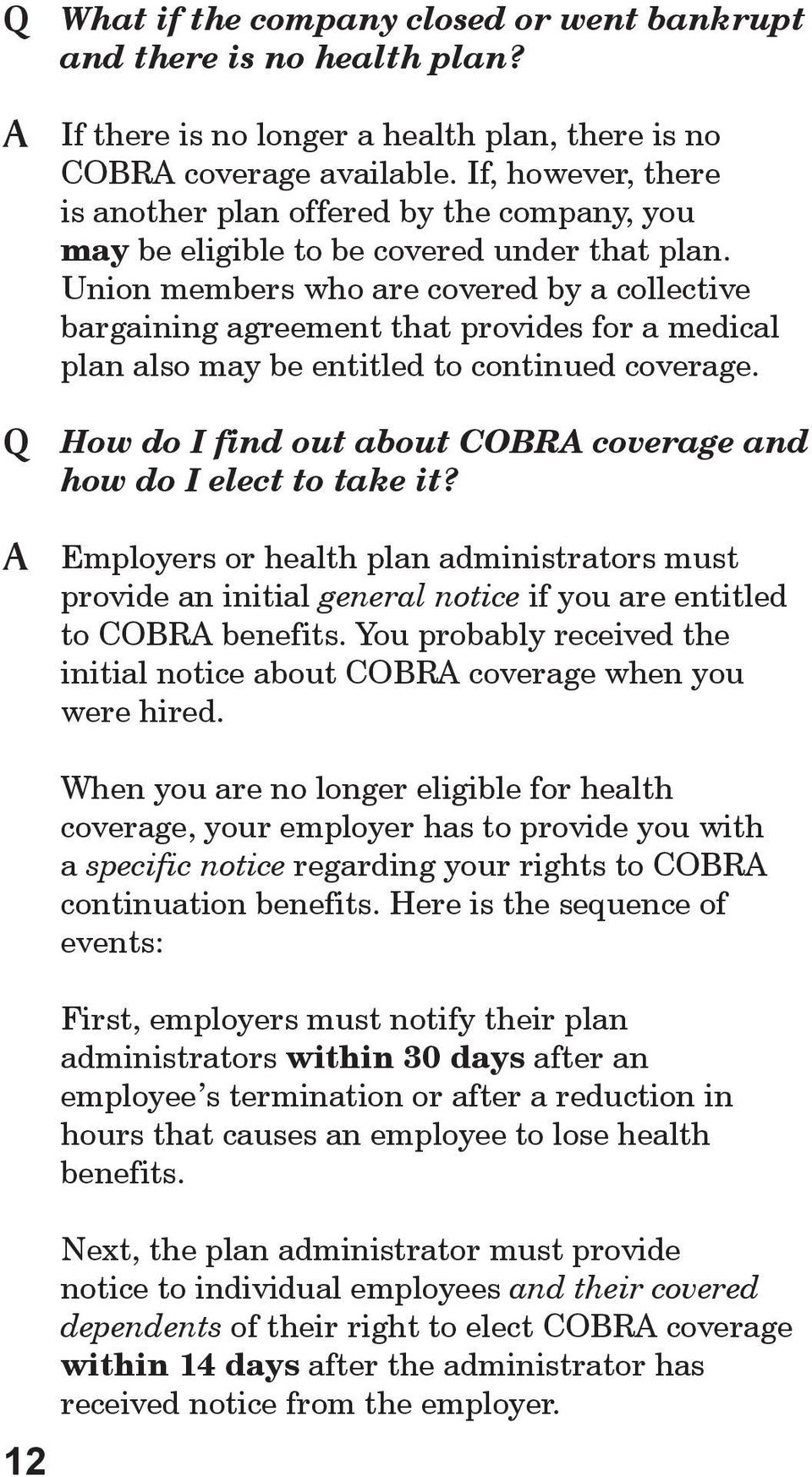 Union members who are covered by a collective bargaining agreement that provides for a medical plan also may be entitled to continued coverage.