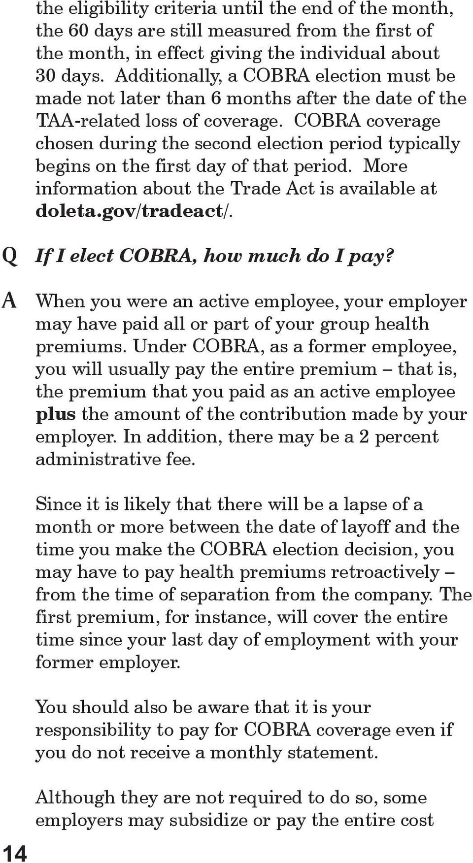 COBRA coverage chosen during the second election period typically begins on the first day of that period. More information about the Trade Act is available at doleta.gov/tradeact/.