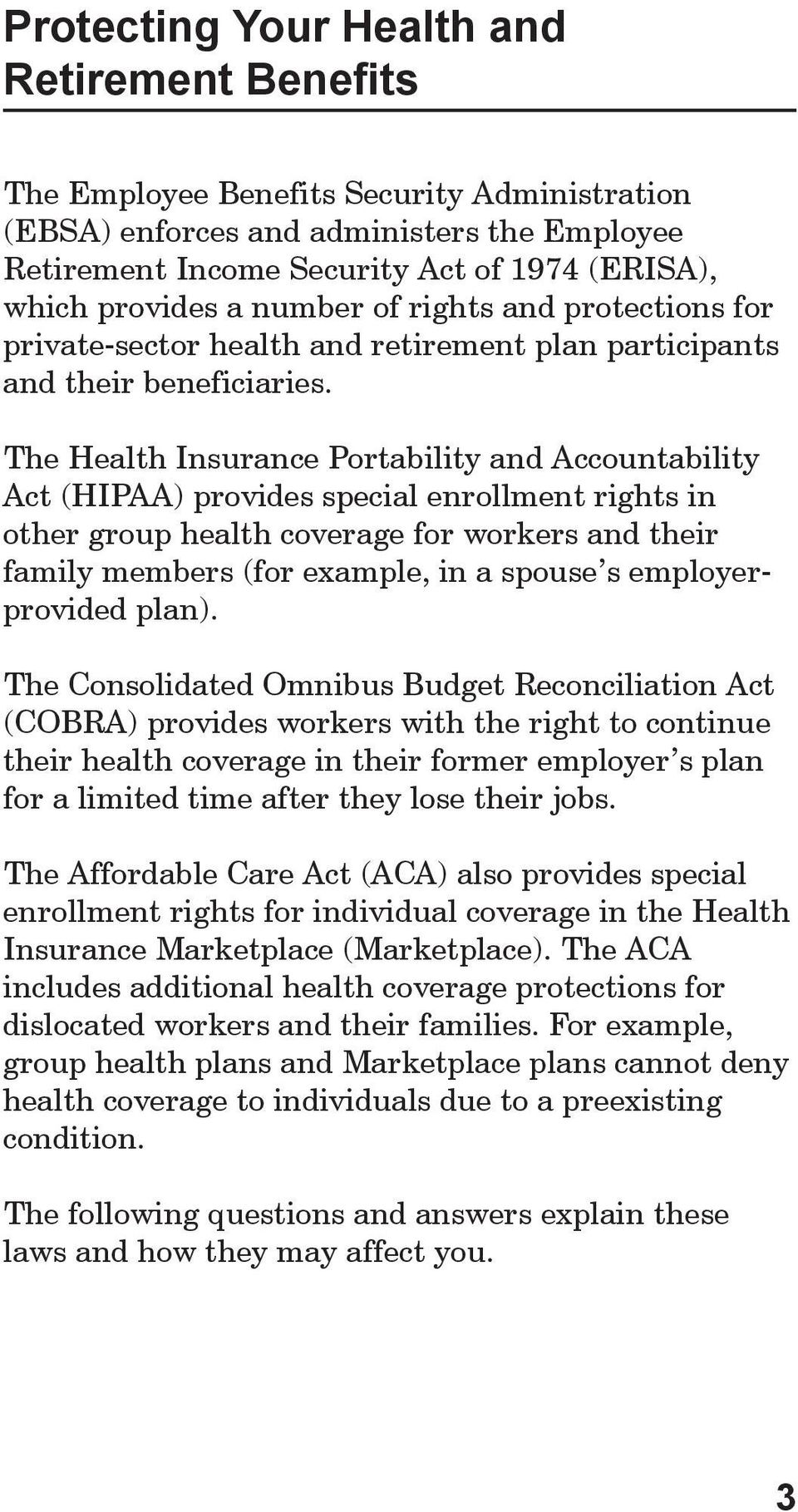The Health Insurance Portability and Accountability Act (HIPAA) provides special enrollment rights in other group health coverage for workers and their family members (for example, in a spouse s