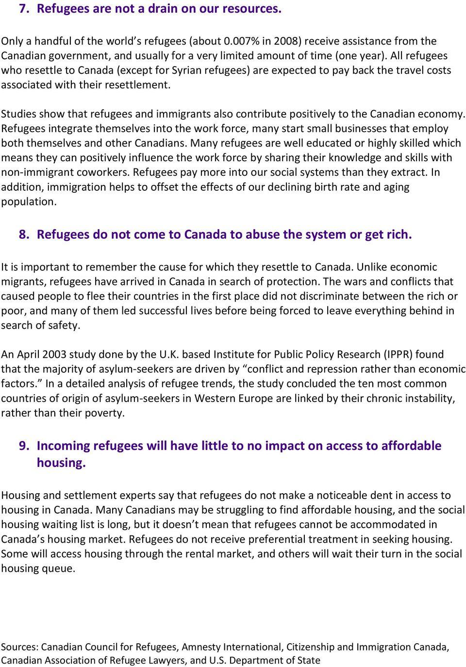 All refugees who resettle to Canada (except for Syrian refugees) are expected to pay back the travel costs associated with their resettlement.