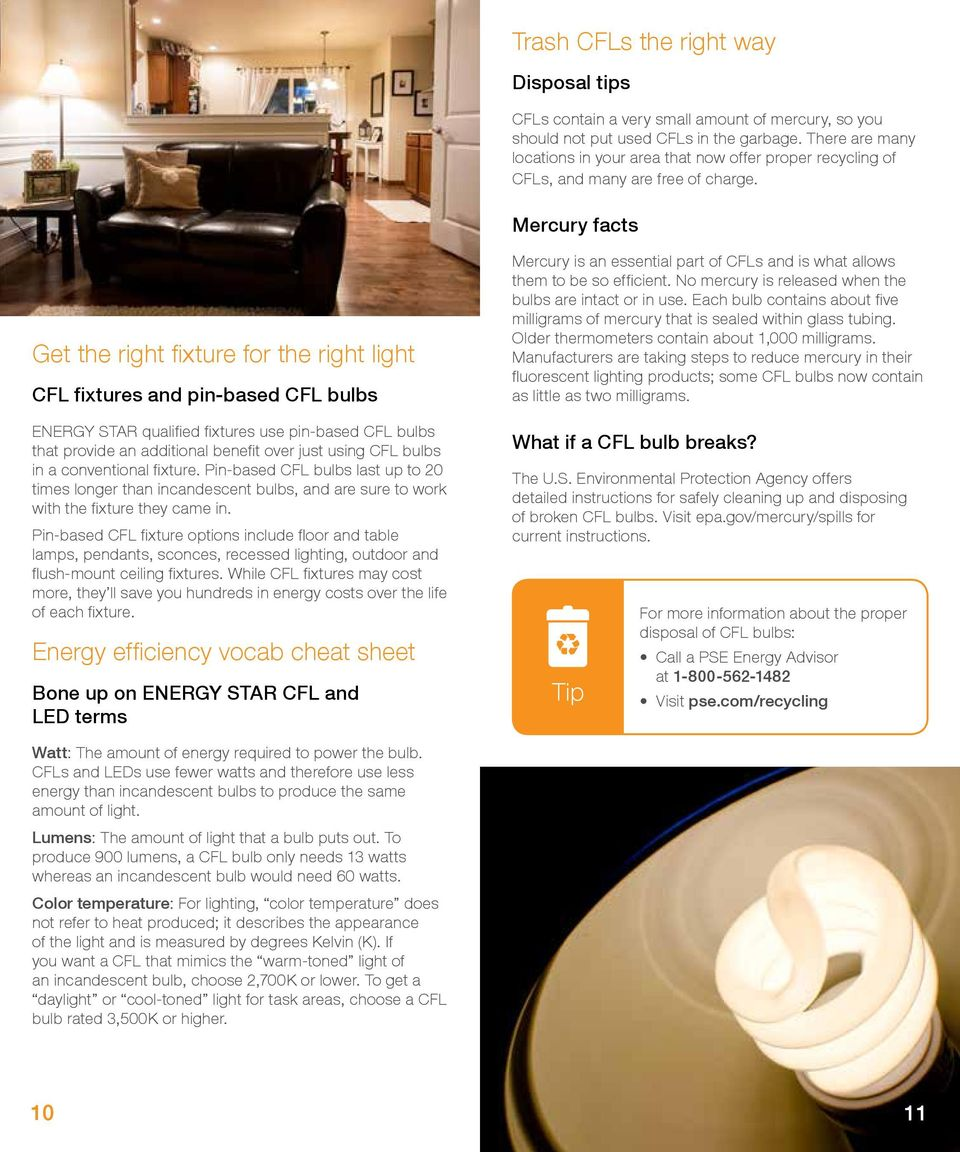 Mercury facts Get the right fixture for the right light CFL fixtures and pin-based CFL bulbs ENERGY STAR qualified fixtures use pin-based CFL bulbs that provide an additional benefit over just using