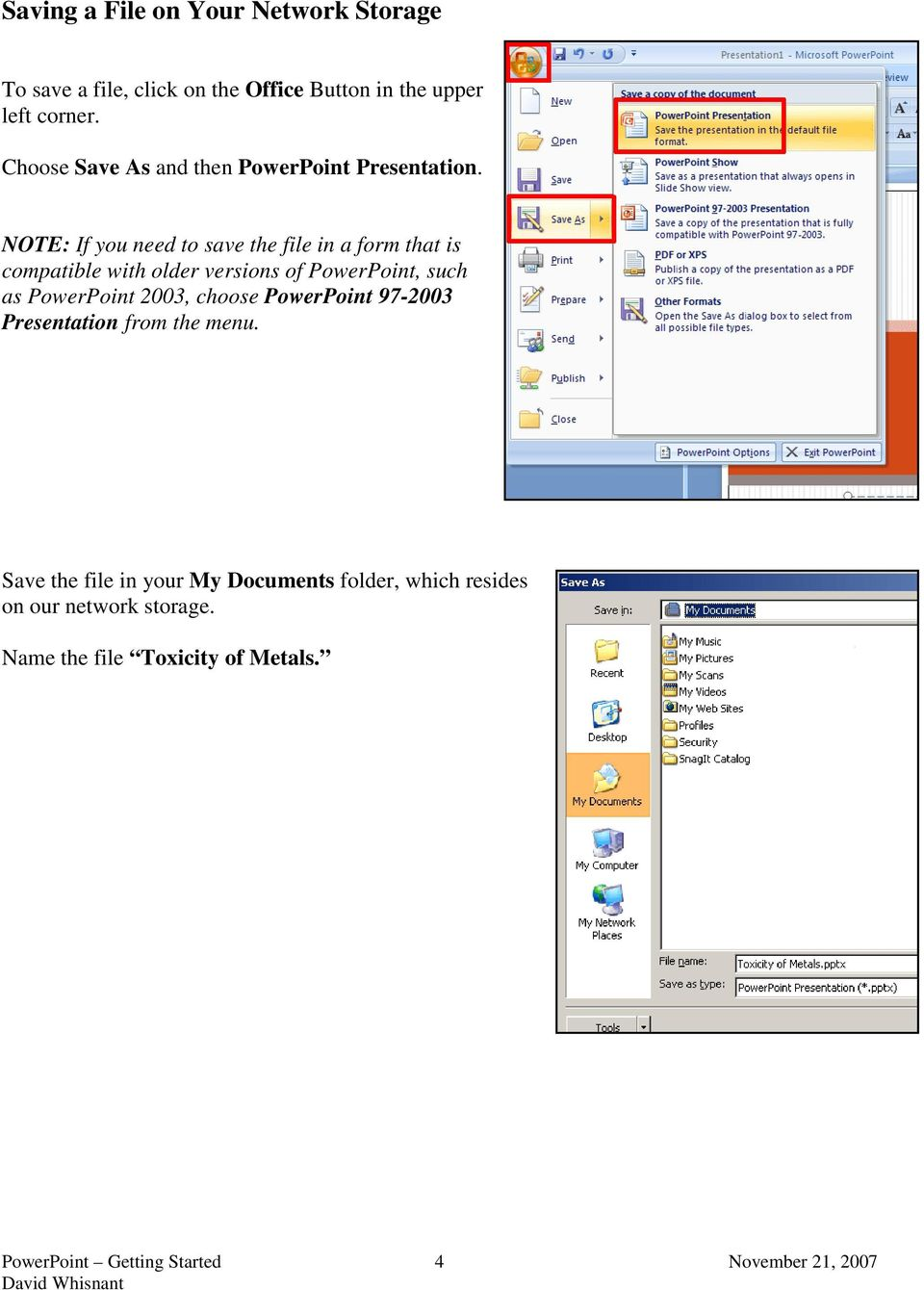 NOTE: If you need to save the file in a form that is compatible with older versions of PowerPoint, such as PowerPoint