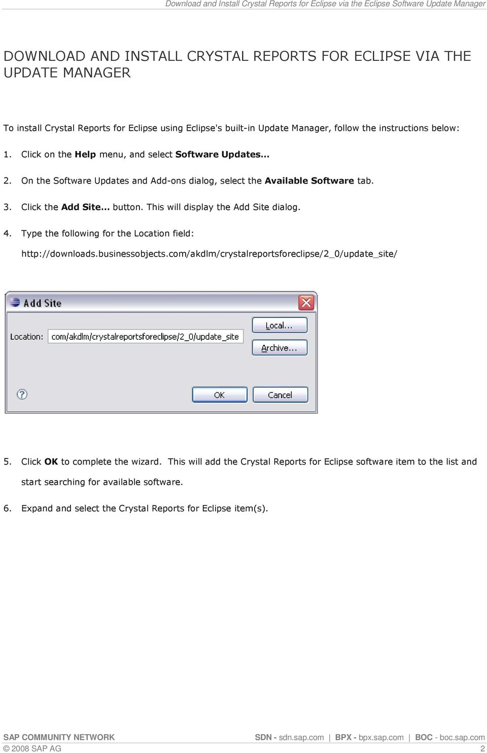 This will display the Add Site dialog. 4. Type the following for the Location field: http://downloads.businessobjects.com/akdlm/crystalreportsforeclipse/2_0/update_site/ 5.