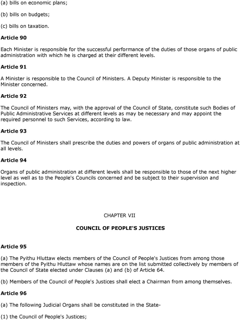 Article 91 A Minister is responsible to the Council of Ministers. A Deputy Minister is responsible to the Minister concerned.
