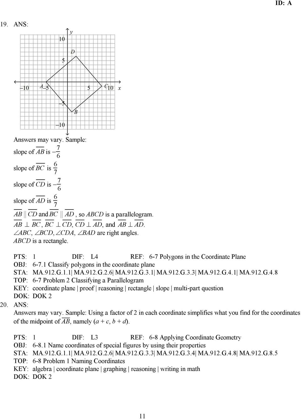 912.G.3.1 MA.912.G.3.3 MA.912.G.4.1 MA.912.G.4.8 TOP: 6-7 Problem 2 Classifying a Parallelogram KEY: coordinate plane proof reasoning rectangle slope multi-part question 20. ANS: Answers may vary.