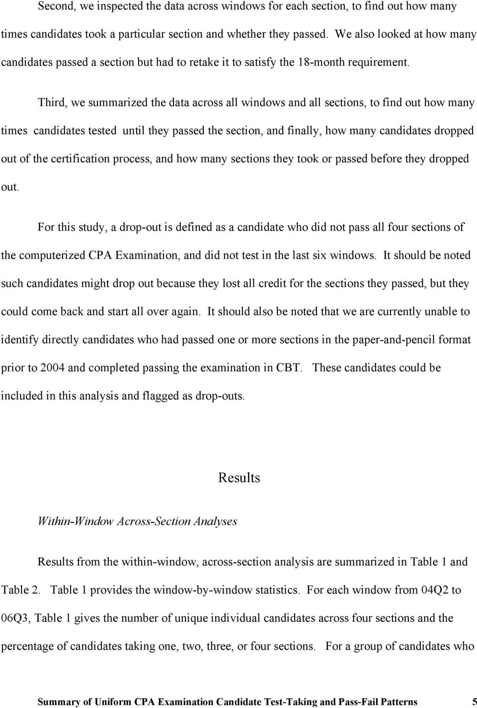 Third, we summarized the data across all windows and all sections, to find out how many times candidates tested until they passed the section, and finally, how many candidates dropped out of the